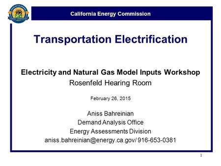 California Energy Commission Transportation Electrification Electricity and Natural Gas Model Inputs Workshop Rosenfeld Hearing Room February 26, 2015.