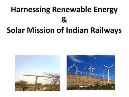 Harnessing Renewable Energy & Solar Mission of Indian Railways.