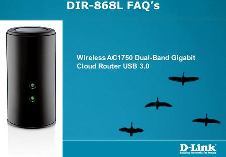 DIR-868L FAQ's Wireless AC1750 Dual-Band Gigabit Cloud Router USB 3.0.