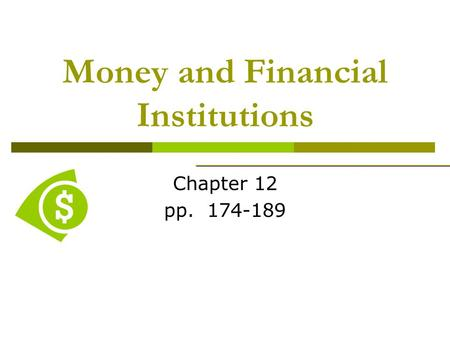 Money and Financial Institutions Chapter 12 pp. 174-189.