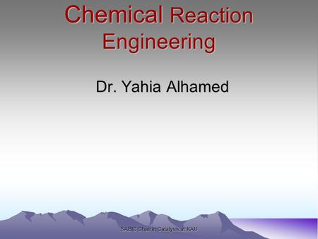 SABIC Chair in Catalysis at KAU Chemical Reaction Engineering Dr. Yahia Alhamed.