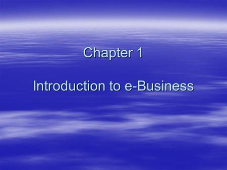 Chapter 1 Introduction to e-Business. ICT326 20052 Learning objectives  Define e-commerce and e-business and understand the relationships of e-commerce.