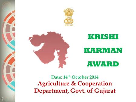 KRISHI KARMAN AWARD Date: 14 th October 2014 Agriculture & Cooperation Department, Govt. of Gujarat.