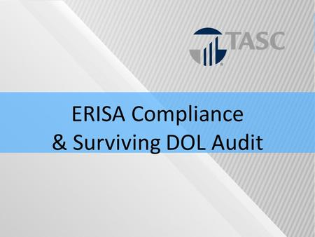 ERISA Compliance & Surviving DOL Audit. TASC Confidentiality This Seminar and all materials presented are the property of TASC. No part of this seminar.