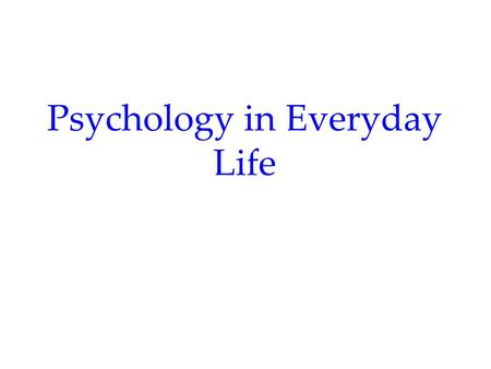 Psychology in Everyday Life. Psychology's Roots, Big Ideas, and Critical Thinking Tools Chapter 1.