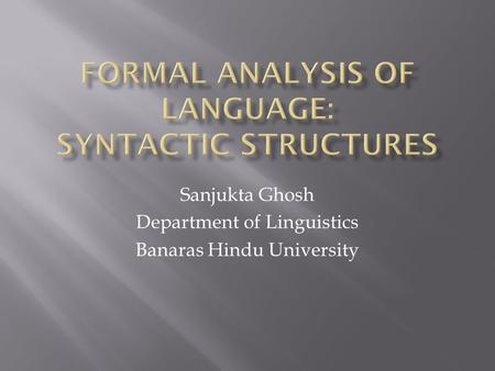 Sanjukta Ghosh Department of Linguistics Banaras Hindu University.
