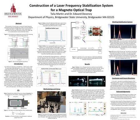 Construction of a Laser Frequency Stabilization System for a Magneto Optical Trap Talia Martin and Dr. Edward Deveney Department of Physics, Bridgewater.