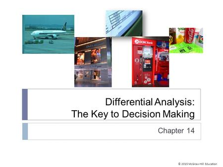© 2015 McGraw-Hill Education Differential Analysis: The Key to Decision Making Chapter 14.