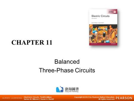 Electronic Circuits, Tenth Edition James W. Nilsson | Susan A. Riedel Copyright ©2015 by Pearson Higher Education. All rights reserved. CHAPTER 11 Balanced.