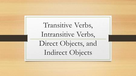 Action Verbs Express physical or mental activity