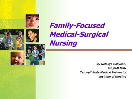 Mosby items and derived items © 2005, 2001 by Mosby, Inc. Family-Focused Medical-Surgical Nursing By Nataliya Haliyash, MD,PhD,MSN Ternopil State Medical.