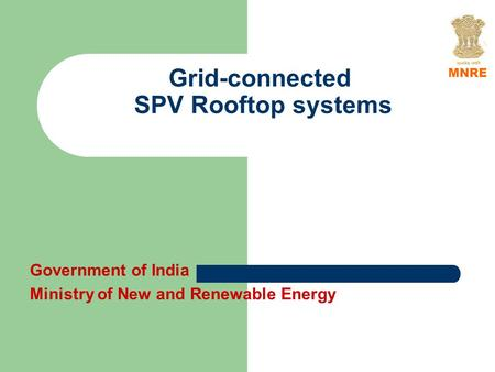 Grid-connected SPV Rooftop systems Government of India Ministry of New and Renewable Energy MNRE.