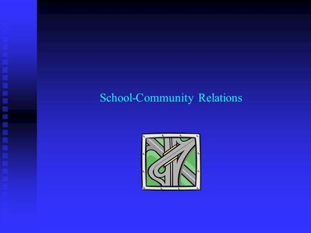 School-Community Relations. Learning Outcomes (School-Community Relations) Students are able to: Students are able to: Explain the meaning of meaningful.