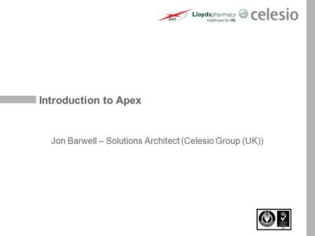 Introduction to Apex Jon Barwell – Solutions Architect (Celesio Group (UK))