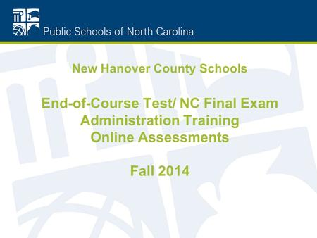 New Hanover County Schools End-of-Course Test/ NC Final Exam Administration Training Online Assessments Fall 2014.