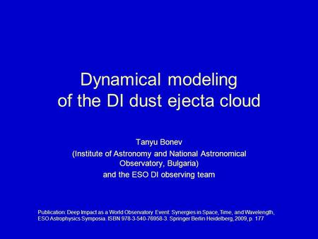 Dynamical modeling of the DI dust ejecta cloud Tanyu Bonev (Institute of Astronomy and National Astronomical Observatory, Bulgaria) and the ESO DI observing.