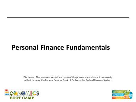 Personal Finance Fundamentals Disclaimer: The views expressed are those of the presenters and do not necessarily reflect those of the Federal Reserve Bank.