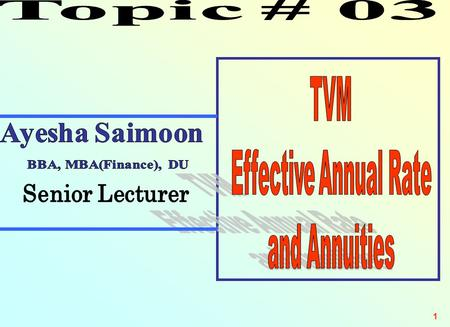 Topic # 03 TVM Effective Annual Rate and Annuities Senior Lecturer