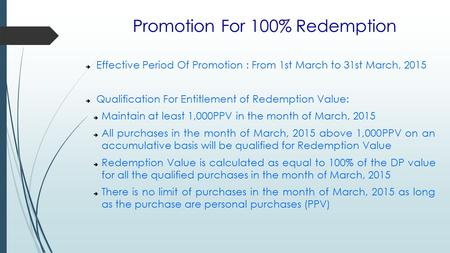 Promotion For 100% Redemption  Effective Period Of Promotion : From 1st March to 31st March, 2015  Qualification For Entitlement of Redemption Value: