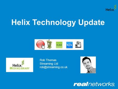 Helix Technology Update Rob Thomas Streaming Ltd