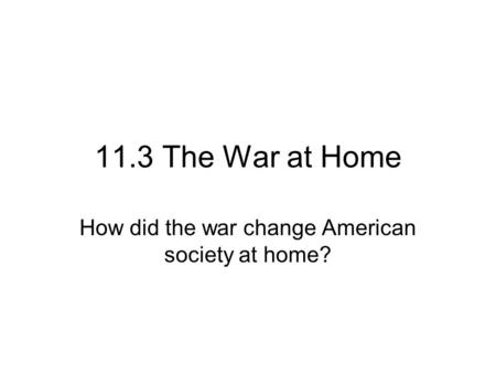 How did the war change American society at home?