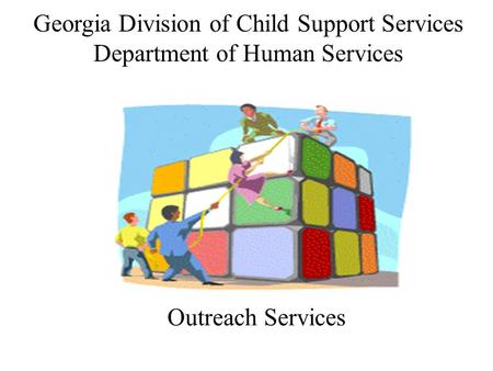 Georgia Division of Child Support Services Department of Human Services Outreach Services.