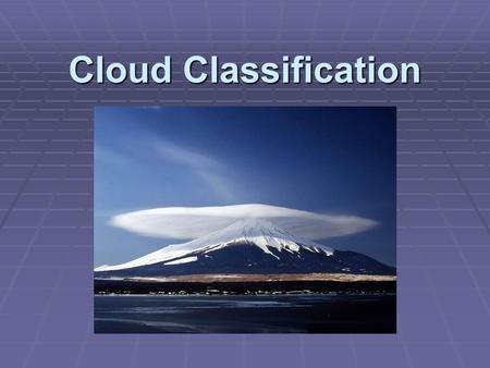 Cloud Classification.  Clouds are classified based on altitude and shape.