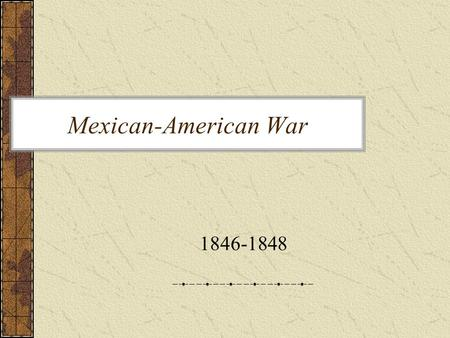 Mexican-American War 1846-1848. Causes of the War Texas was annexed by the United States on December 29, 1845. Many Mexicans were afraid this was just.