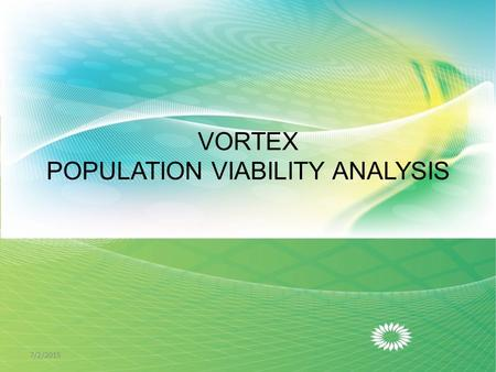 VORTEX POPULATION VIABILITY ANALYSIS 7/2/20151. Introduction  It is the use of quantitative methods to predict the likely future status of a population.