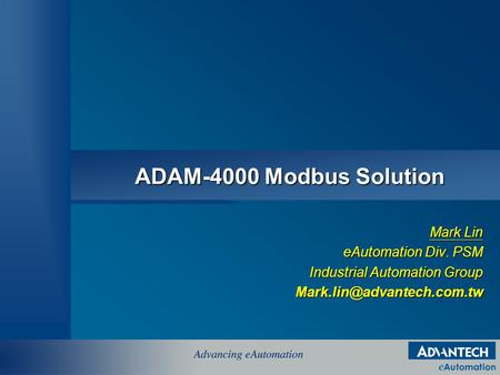 ADAM-4000 Modbus Solution Mark Lin eAutomation Div. PSM Industrial Automation Group