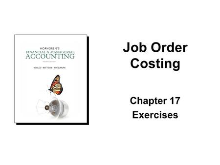 Chapter 17 Exercises Job Order Costing. In-Class Exercise (Form groups and work exercise): Exercise No. Page E17-19 1043 Allocating & adjusting manufacturing.
