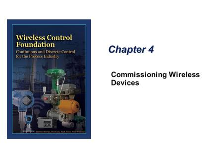 Chapter 4 Commissioning Wireless Devices. Field Communicator  A Field Communicator is used to configure HART devices. WirelessHART devices are preconfigured.