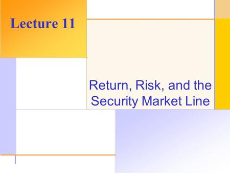 © 2003 The McGraw-Hill Companies, Inc. All rights reserved. Return, Risk, and the Security Market Line Lecture 11.