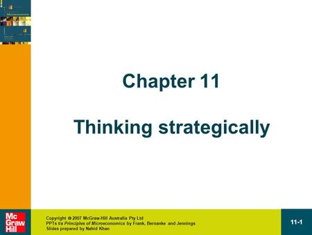 Copyright  2007 McGraw-Hill Australia Pty Ltd PPTs t/a Principles of Microeconomics by Frank, Bernanke and Jennings Slides prepared by Nahid Khan 11-1.