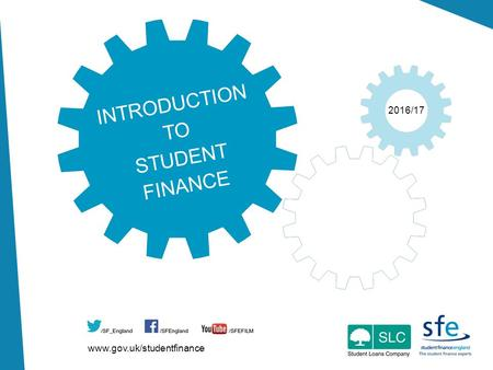 Www.gov.uk/studentfinance 2016/17 INTRODUCTION TO STUDENT FINANCE.