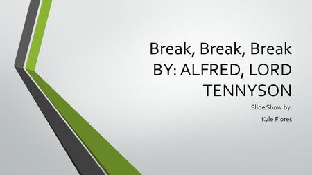 Break, Break, Break BY: ALFRED, LORD TENNYSON