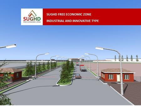 SUGHD FREE ECONOMIC ZONE INDUSTRIAL AND INNOVATIVE TYPE.
