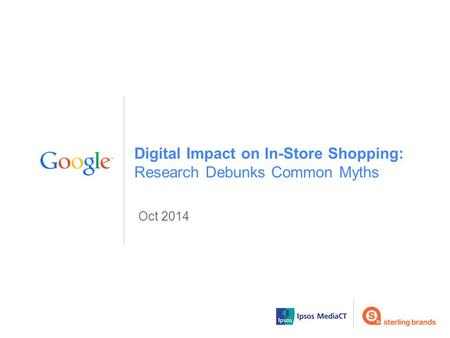 Oct 2014 Digital Impact on In-Store Shopping: Research Debunks Common Myths.