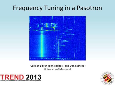 Frequency Tuning in a Pasotron Carleen Boyer, John Rodgers, and Dan Lathrop University of Maryland.