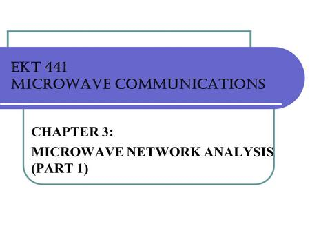 EKT 441 MICROWAVE COMMUNICATIONS CHAPTER 3: MICROWAVE NETWORK ANALYSIS (PART 1)