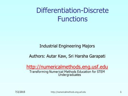 7/2/2015  1 Differentiation-Discrete Functions Industrial Engineering Majors Authors: Autar Kaw, Sri Harsha Garapati.