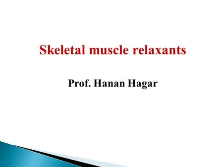 Skeletal muscle relaxants Prof. Hanan Hagar. Learning objectives By the end of this lecture, students should be able to: - Identify classification of.