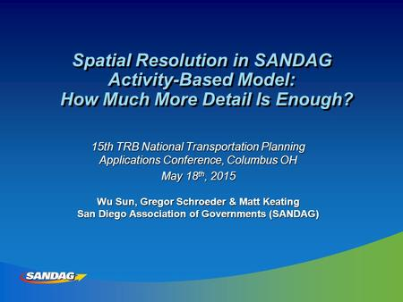 Spatial Resolution in SANDAG Activity-Based Model: How Much More Detail Is Enough? 15th TRB National Transportation Planning Applications Conference, Columbus.