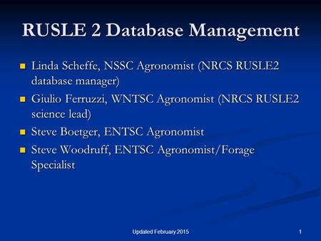 1Updated February 2015 RUSLE 2 Database Management Linda Scheffe, NSSC Agronomist (NRCS RUSLE2 database manager) Linda Scheffe, NSSC Agronomist (NRCS RUSLE2.