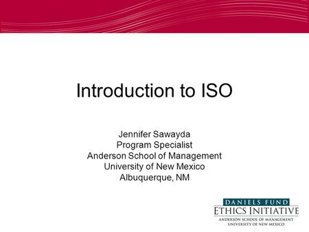 1 Introduction to ISO Jennifer Sawayda Program Specialist Anderson School of Management University of New Mexico Albuquerque, NM.