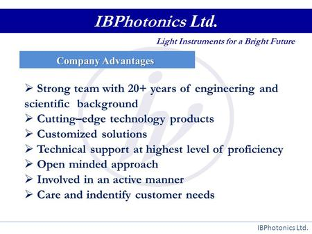 IBPhotonics Ltd. Company Advantages IBPhotonics Ltd. Light Instruments for a Bright Future  Strong team with 20+ years of engineering and scientific background.