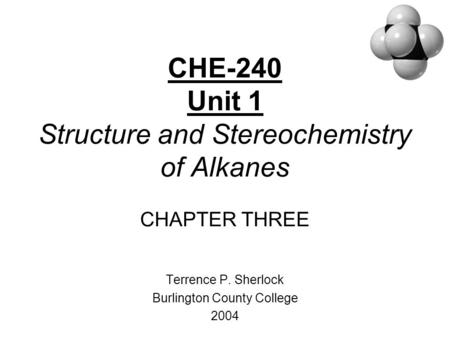 CHE-240 Unit 1 Structure and Stereochemistry of Alkanes CHAPTER THREE