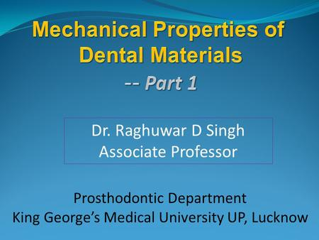 Dr. Raghuwar D Singh Associate Professor Prosthodontic Department King George's Medical University UP, Lucknow.