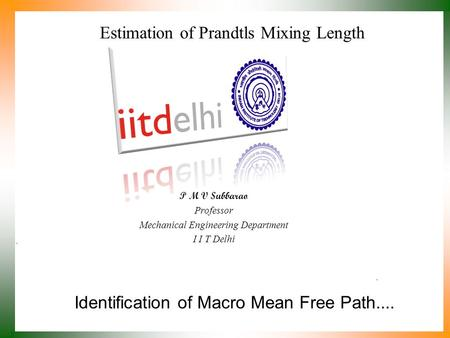 Identification of Macro Mean Free Path.... P M V Subbarao Professor Mechanical Engineering Department I I T Delhi Estimation of Prandtls Mixing Length.