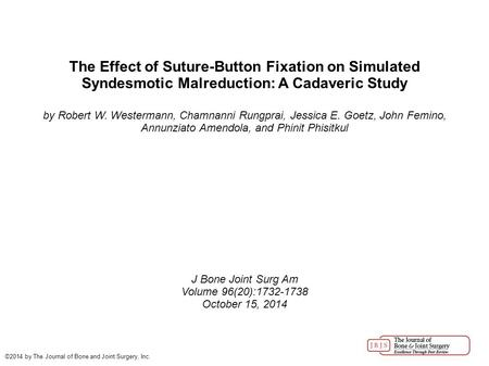 The Effect of Suture-Button Fixation on Simulated Syndesmotic Malreduction: A Cadaveric Study by Robert W. Westermann, Chamnanni Rungprai, Jessica E. Goetz,